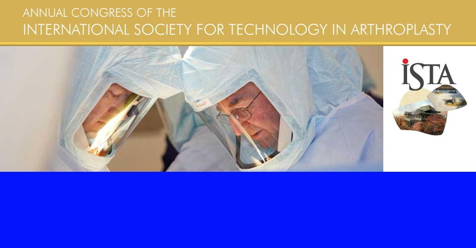 토론토 국제 인공 관절 성형술 학회 연례회의 ISTA 2019 Annual Congress of the International Society for Technology in Arthroplasty